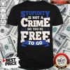 Premium Stupidity Is Not A Crime So You're Free To Go Shirt