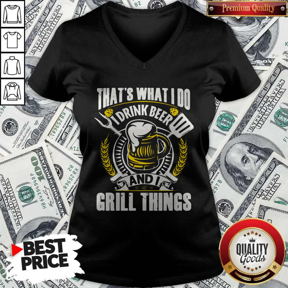 Premium That's What I Do I Drink Beer And I Grill Things V-neck