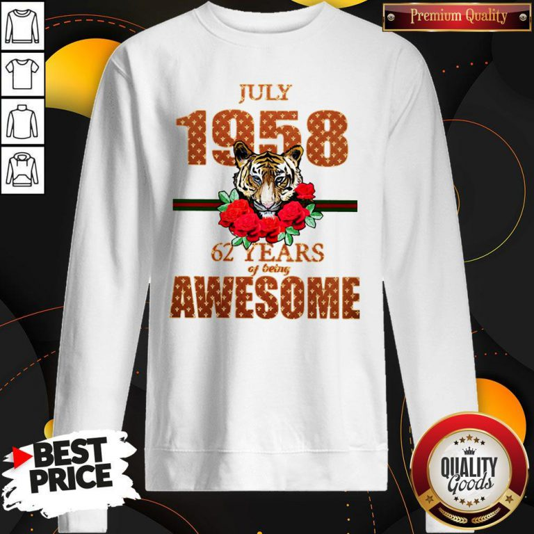Premium Tiger July 1958 62 Years Of Being Awesome Sweatshirt