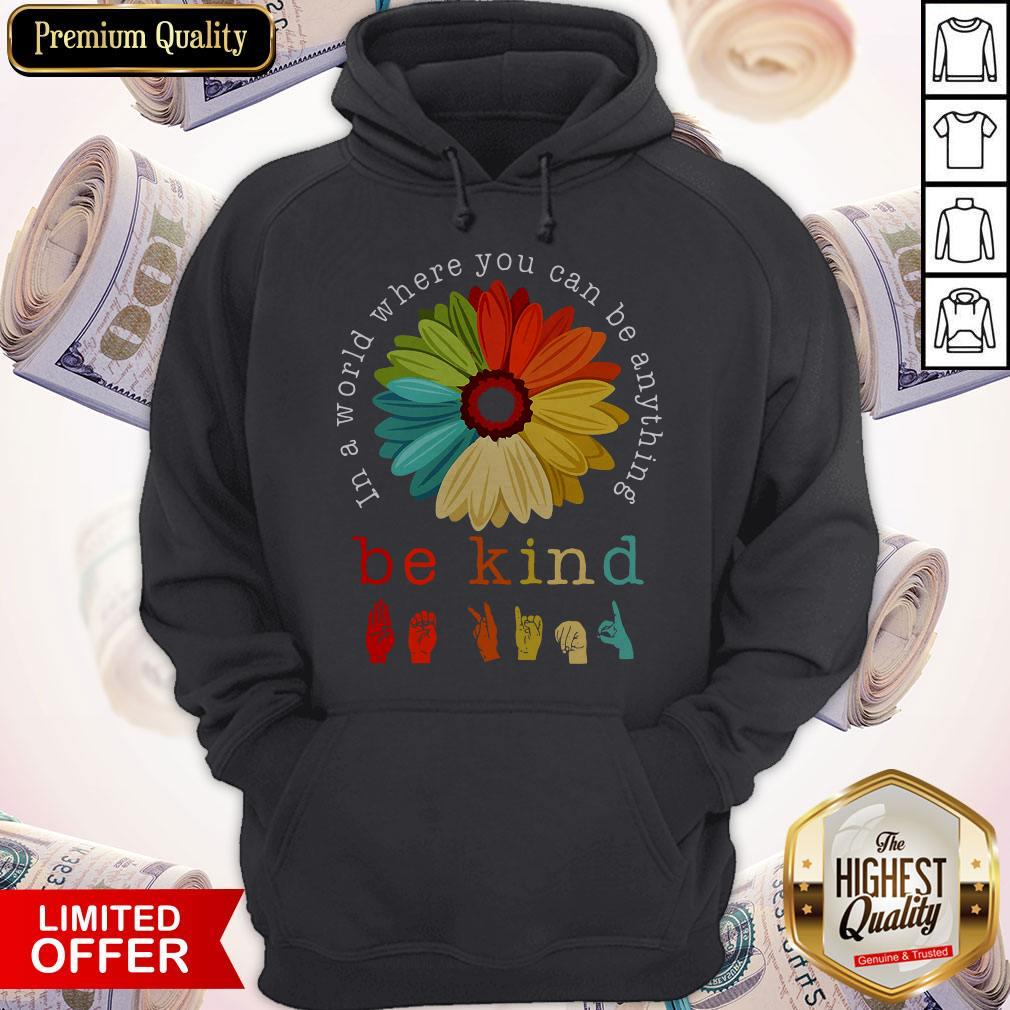 Pretty Flower In A World Where You Can Be Anything Be Kind Hoodie