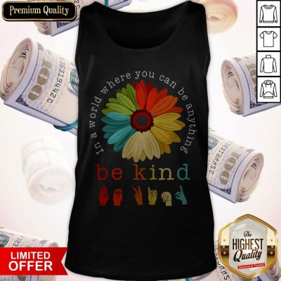 Pretty Flower In A World Where You Can Be Anything Be Kind Tank Top
