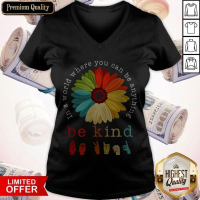 Pretty Flower In A World Where You Can Be Anything Be Kind V-neck