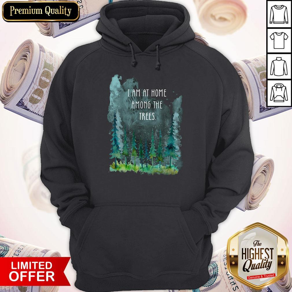 Pretty I Am At Home Among The Trees Hoodie
