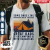 Some Dads Like Drinking With Friends Great Dads Go Camping With Daughters Vintage Shirt
