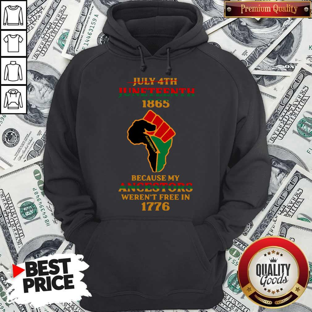 Strong Hand July 4th Juneteeth 1865 Because My Ancestors Weren't Free In 1776 Hoodie