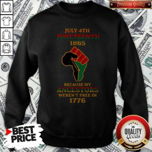 Strong Hand July 4th Juneteeth 1865 Because My Ancestors Weren't Free In 1776 Sweatshirt