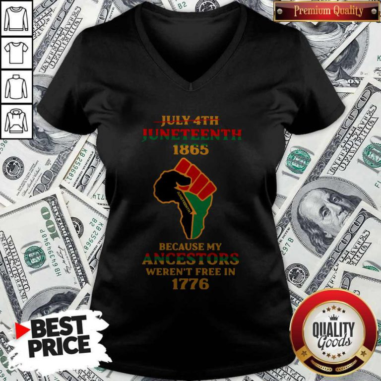Strong Hand July 4th Juneteeth 1865 Because My Ancestors Weren't Free In 1776 V-neck