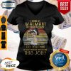 Strong Woman I Work At Walmart Of Course I'm Crazy Do You Think A Sane Person Would Do This Job Vintage V-neck