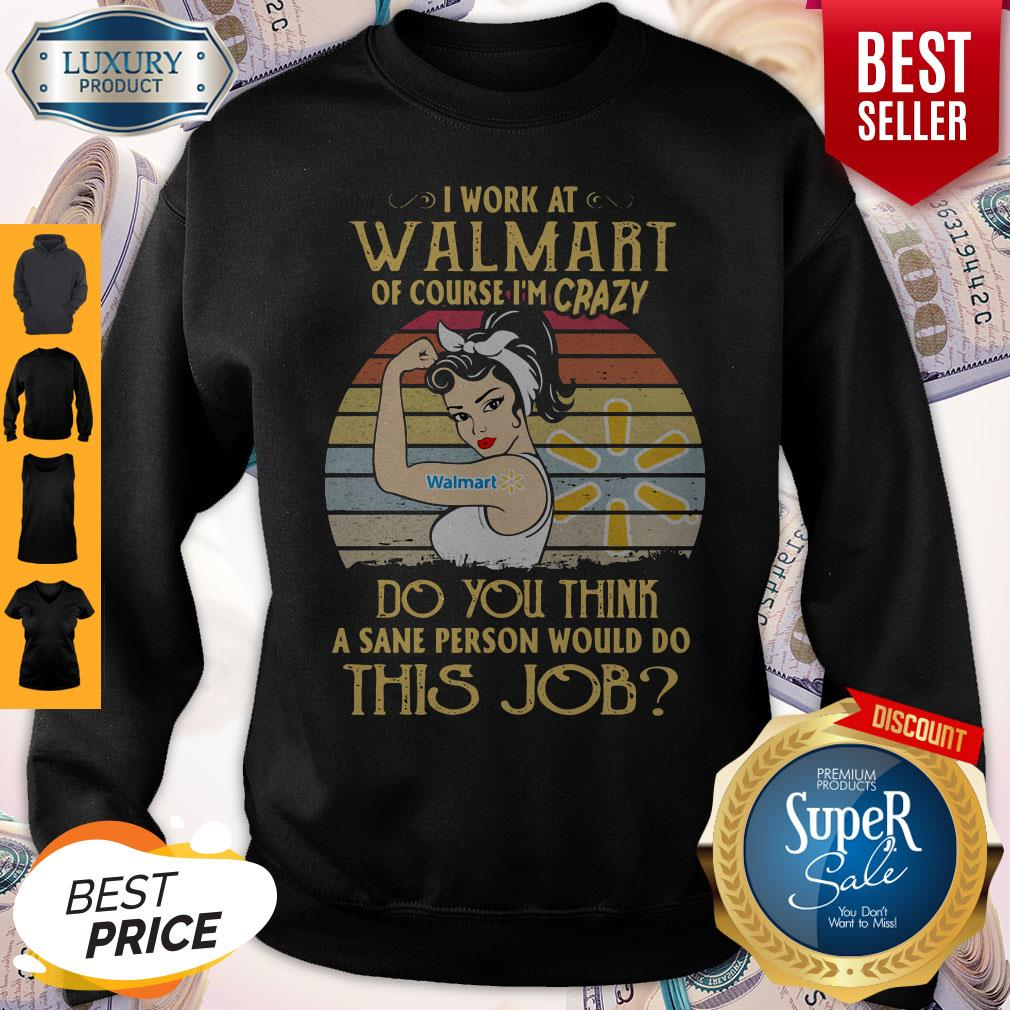 Strong Woman I Work At Walmart Of Course I'm Crazy Do You Think A Sane Person Would Do This Job Vintage Sweatshirt