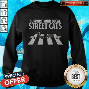 Support Your Local Street Cats Parody Racoon Skunk Opossum Sweatshirt