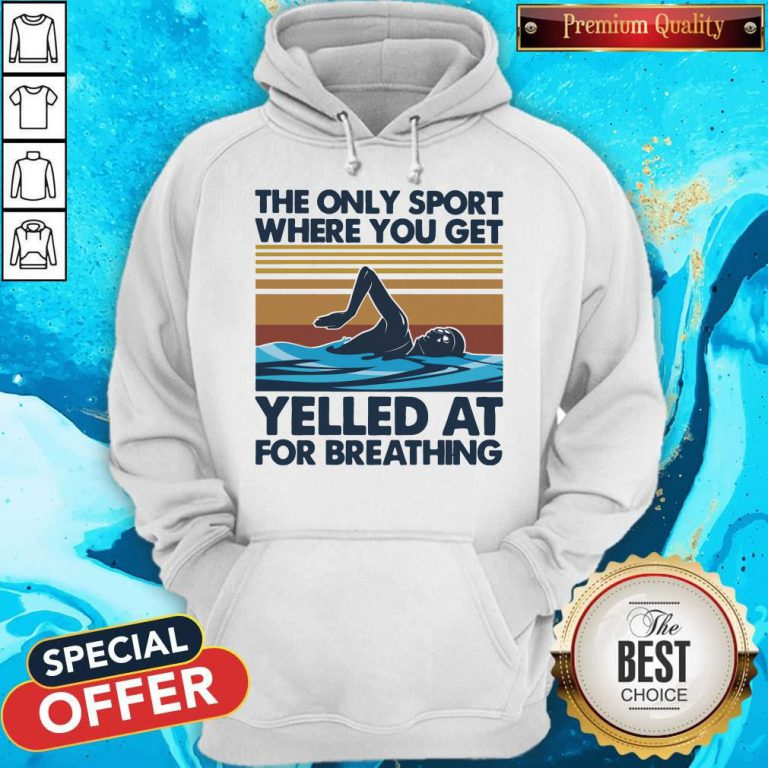 Swimming The Only Sport Where You Get Yelled At For Breathing Vintage Hoodie