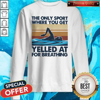 Swimming The Only Sport Where You Get Yelled At For Breathing Vintage Sweatshirt