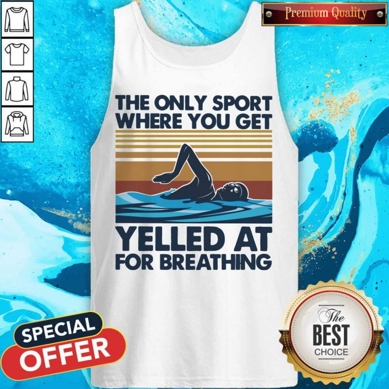 Swimming The Only Sport Where You Get Yelled At For Breathing Vintage Tank Top