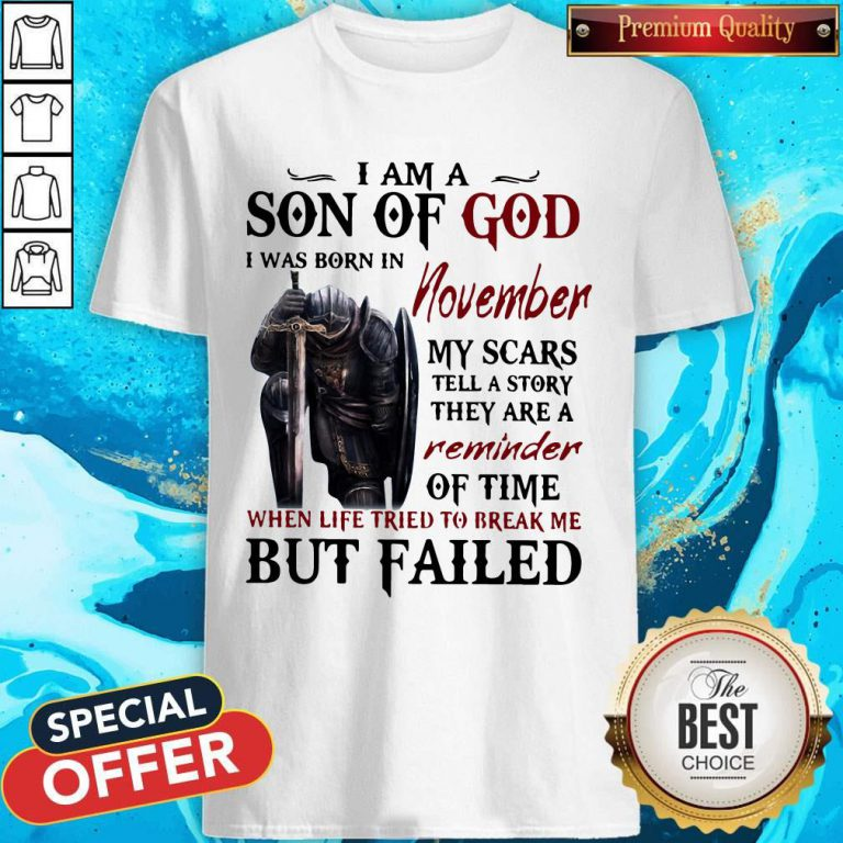 Templar Knight I Am Son Of God I Was Born In November My Scars Tell A Story They Are A Reminder Of Time When Life Tried To Break Me But Failed Shirt