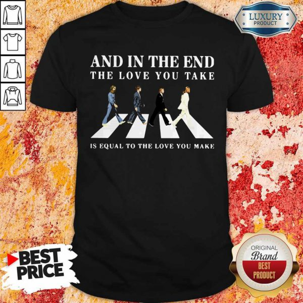 The Beatles Abbey Road And In The End The Love Take Is Equal To The Love You Make Shirt