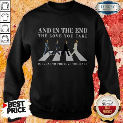 The Beatles Abbey Road And In The End The Love Take Is Equal To The Love You Make Sweatshirt
