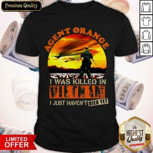 Top Agent Orange I Was Killed In Vietnam I Just Haven't Died Yet Shirt