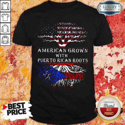 Top American Grown With Puerto Rican Roots Shirt