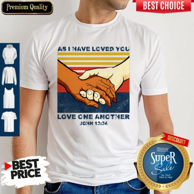 Top As I Have Loved You Love One Another John 13 34 Shirt