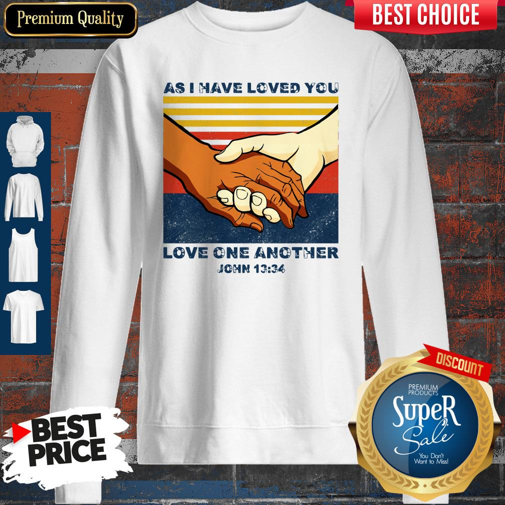 Top As I Have Loved You Love One Another John 13 34 ShirtTop As I Have Loved You Love One Another John 13 34 Sweatshirt