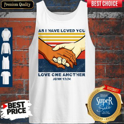 Top As I Have Loved You Love One Another John 13 34 Tank Top