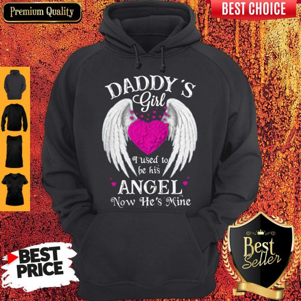 Top Daddy's Girl I Used To Be His Angel Now He's Mine Hoodie