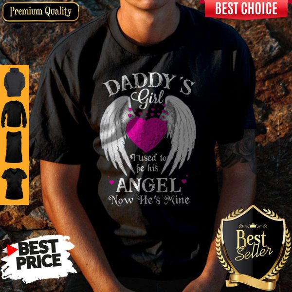 Top Daddy's Girl I Used To Be His Angel Now He's Mine Shirt