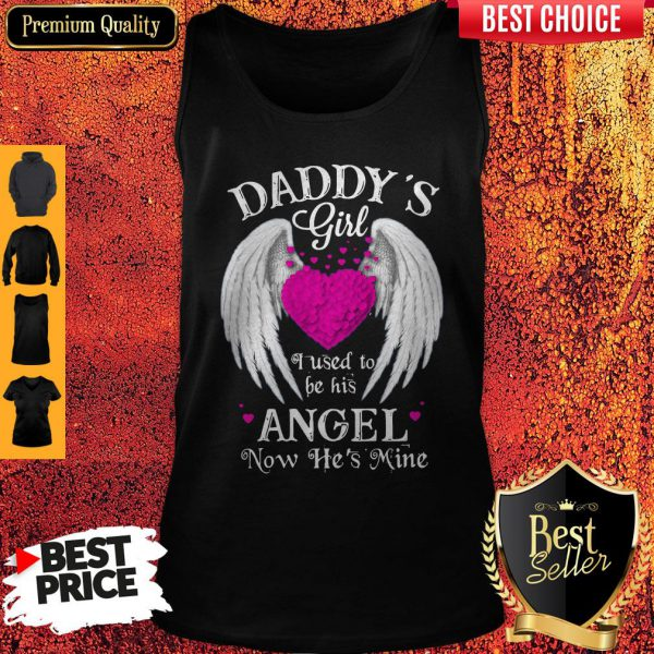Top Daddy's Girl I Used To Be His Angel Now He's Mine Tank Top