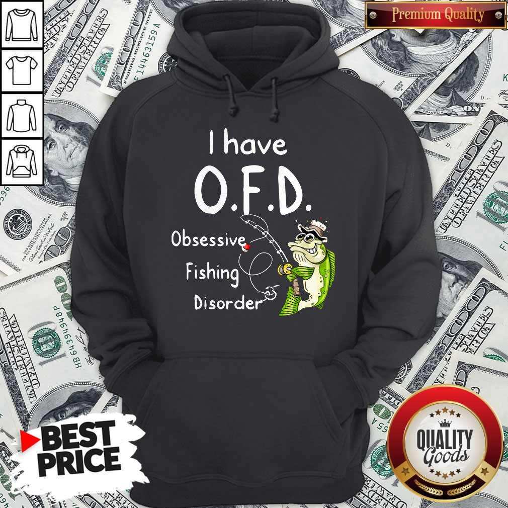 Top I Have OFD Obsessive Fishing Disorder Hoodie