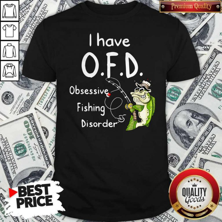 Top I Have OFD Obsessive Fishing Disorder Shirt