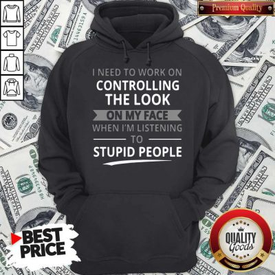 Top I Need To Work On Controlling The Look On My Face Hoodie