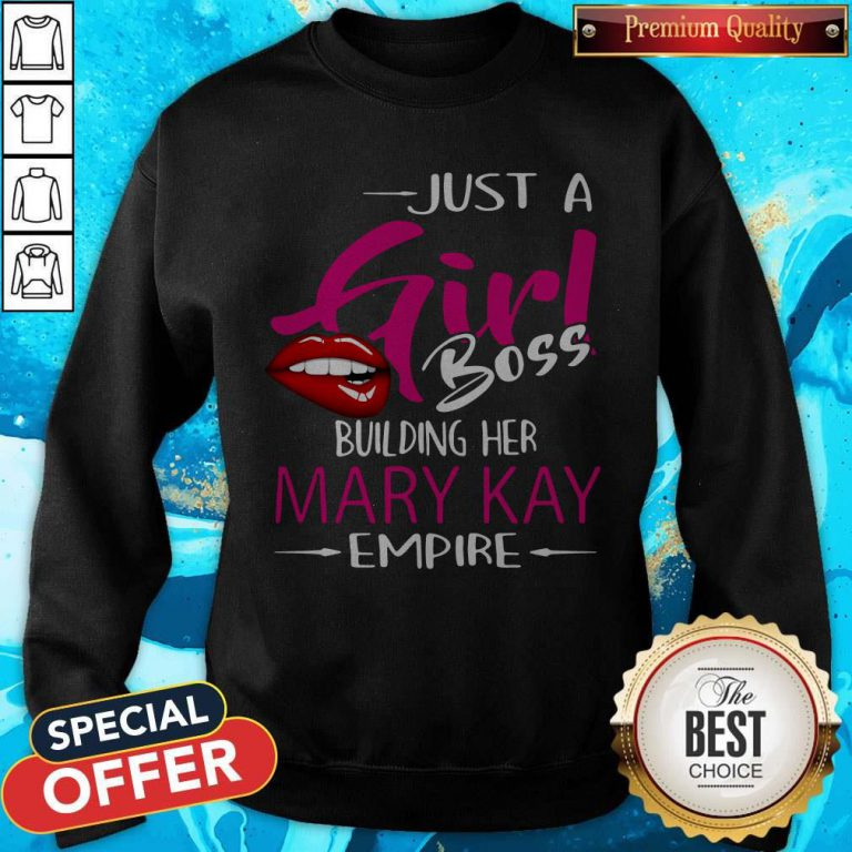 Top Just A Girl Boss Building Her Mary Kay Empire Sweatshirt