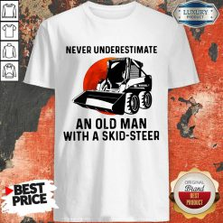 Top Never Underestimate An Old Man With A Skid Steer Shirt