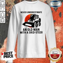 Top Never Underestimate An Old Man With A Skid Steer Sweatshirt