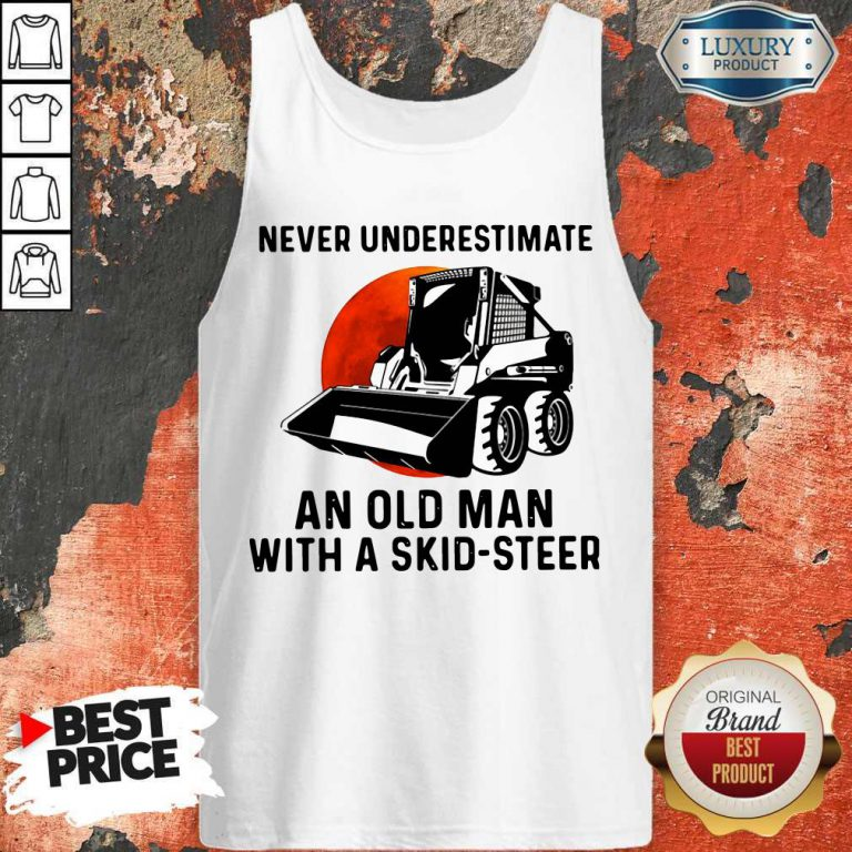 Top Never Underestimate An Old Man With A Skid Steer Tank Top