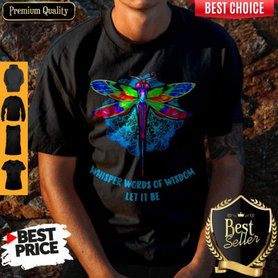 Top Whisper Words Of Wisdom Let It Be Dragonfly ShirtTop Whisper Words Of Wisdom Let It Be Dragonfly Shirt