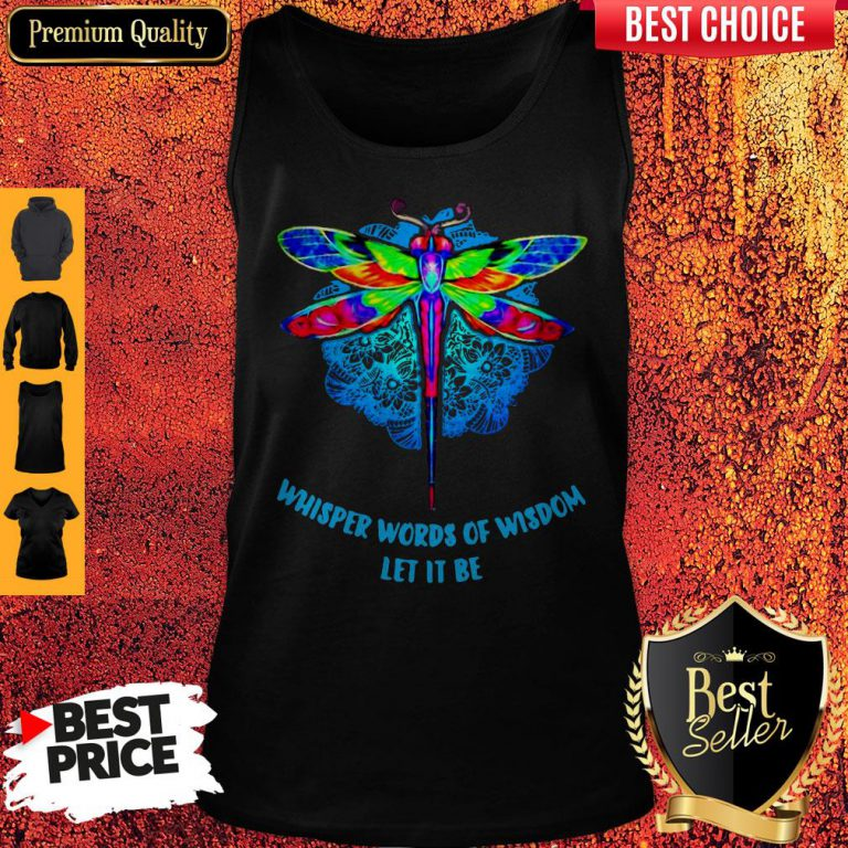 Top Whisper Words Of Wisdom Let It Be Dragonfly Tank Top