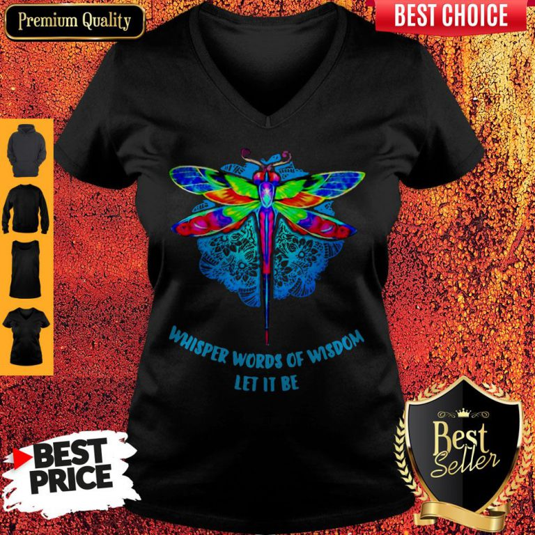 Top Whisper Words Of Wisdom Let It Be Dragonfly V-neck