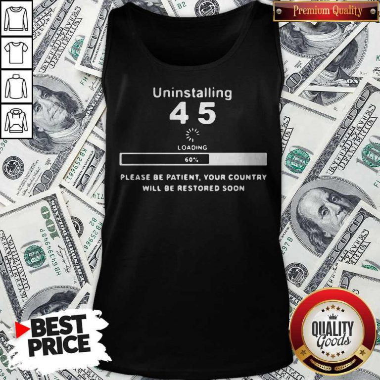 Uninstalling 45 Loading Please Be Patient Your Country Will Be Restored Soon Tank Top