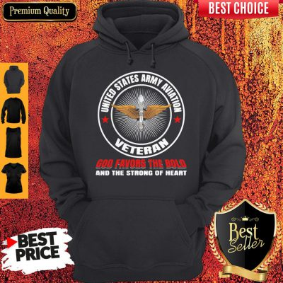 United States Army Aviation Veteran God Favors The Bold And The Strong Of Heart Hoodie