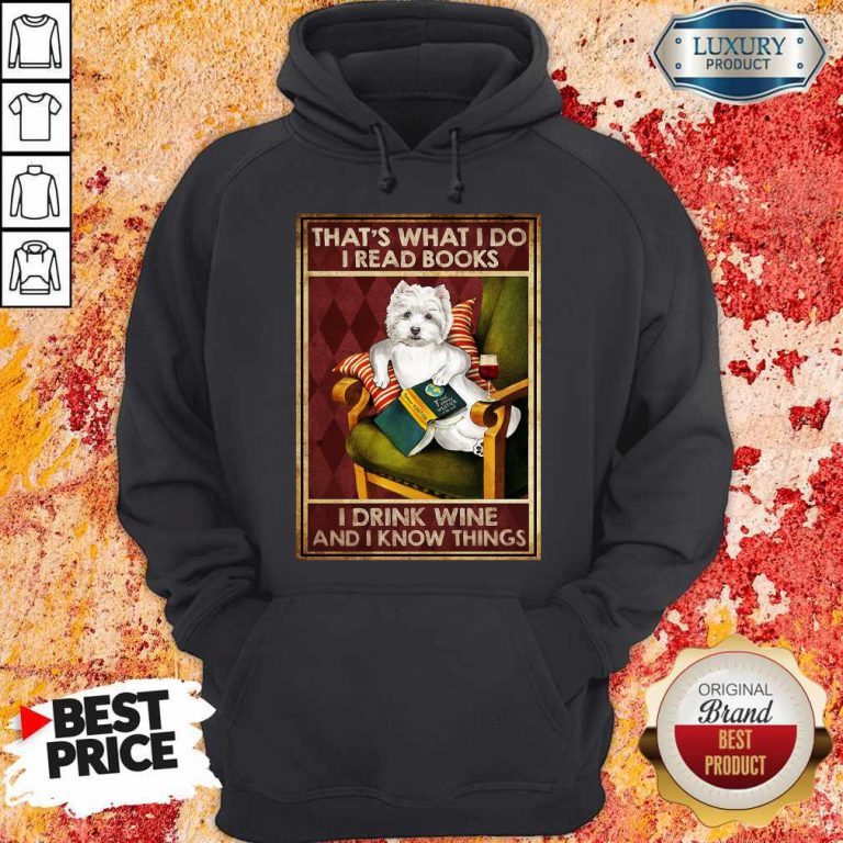 Westie That's What I Do I Read Books I Drink Wine And I Know Things Hoodie