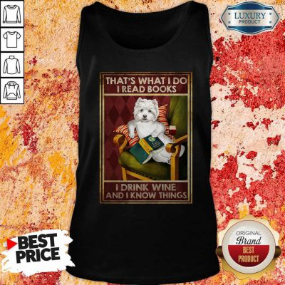 Westie That's What I Do I Read Books I Drink Wine And I Know Things Tank Top