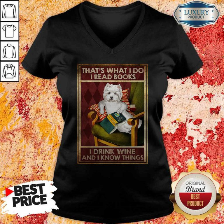 Westie That's What I Do I Read Books I Drink Wine And I Know Things V-neck