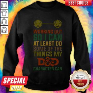 Working Out So I Can At Least Do Some Of The Things My Dad Character Can Sweatshirt