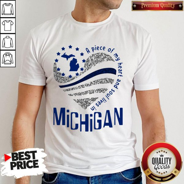 Awesome A Piece Of My Heart And Soul Lives In Michigan Shirt