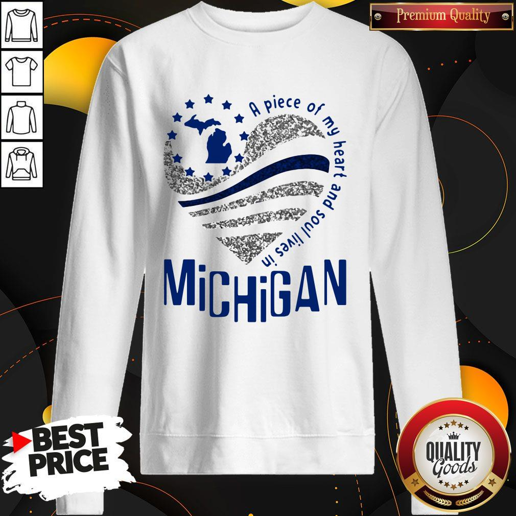 Awesome A Piece Of My Heart And Soul Lives In Michigan Sweatshirt
