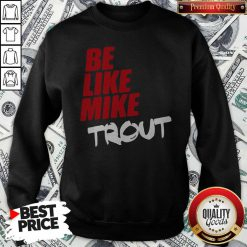 Awesome Be Like Mike Trout Unisex Sweatshirt