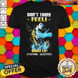 Awesome Don't Think Feel Bruce Lee 1940 1973 Shirt