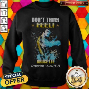 Awesome Don't Think Feel Bruce Lee 1940 1973 Sweatshirt