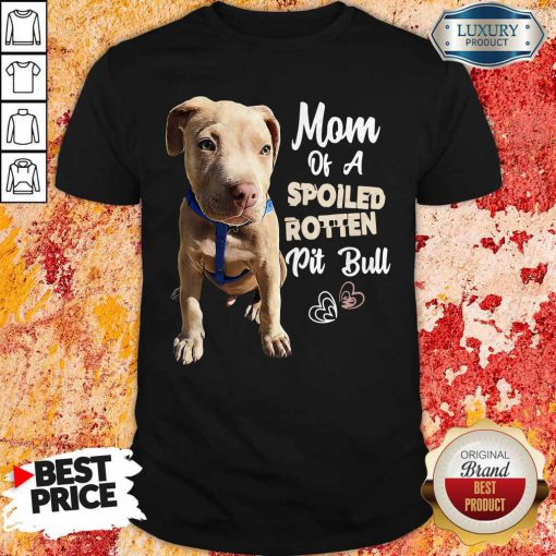 Awesome Mom Off A Spoiled Rotten Pit Bull Shirt
